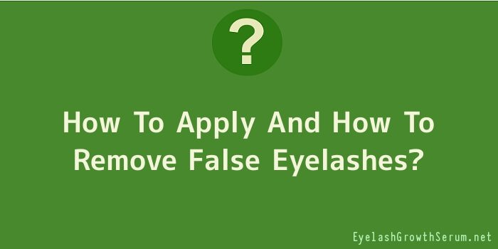 How To Apply And How To Remove False Eyelashes