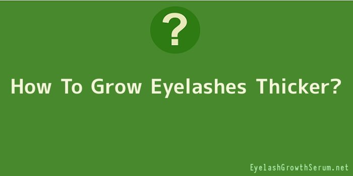 How To Grow Eyelashes Thicker