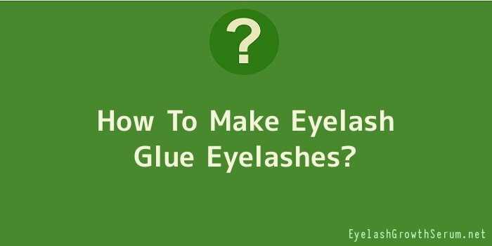 How To Make Eyelash Glue Eyelashes