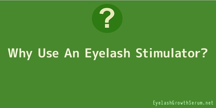 Why Use An Eyelash Stimulator
