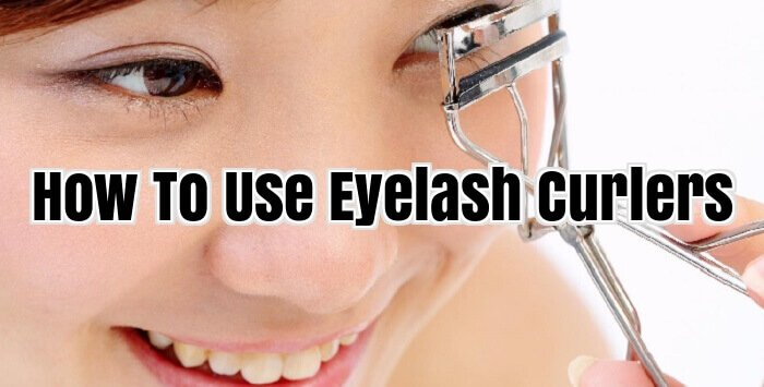 How To Use Eyelash Curlers